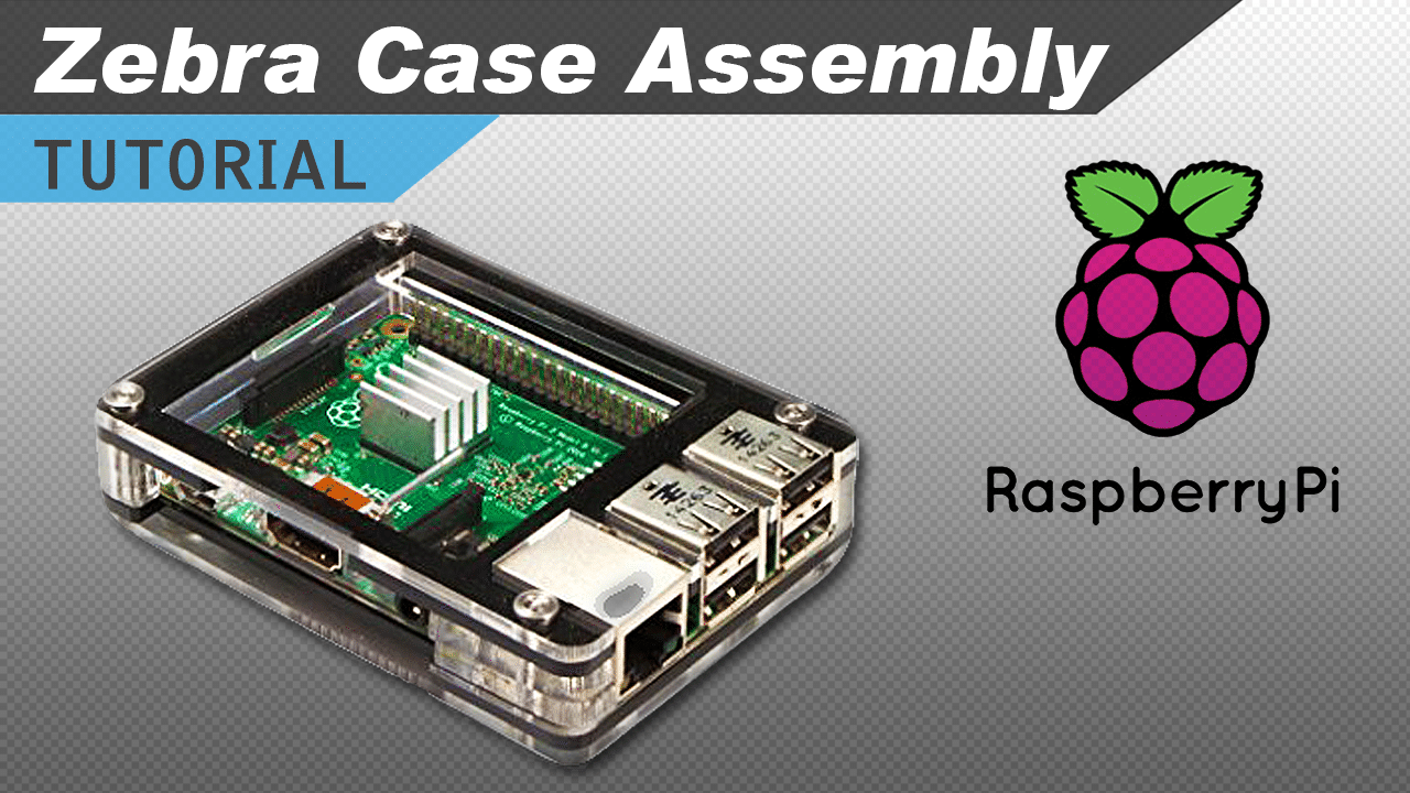 [VIDEO] How to Assemble the Zebra Case for the Raspberry Pi